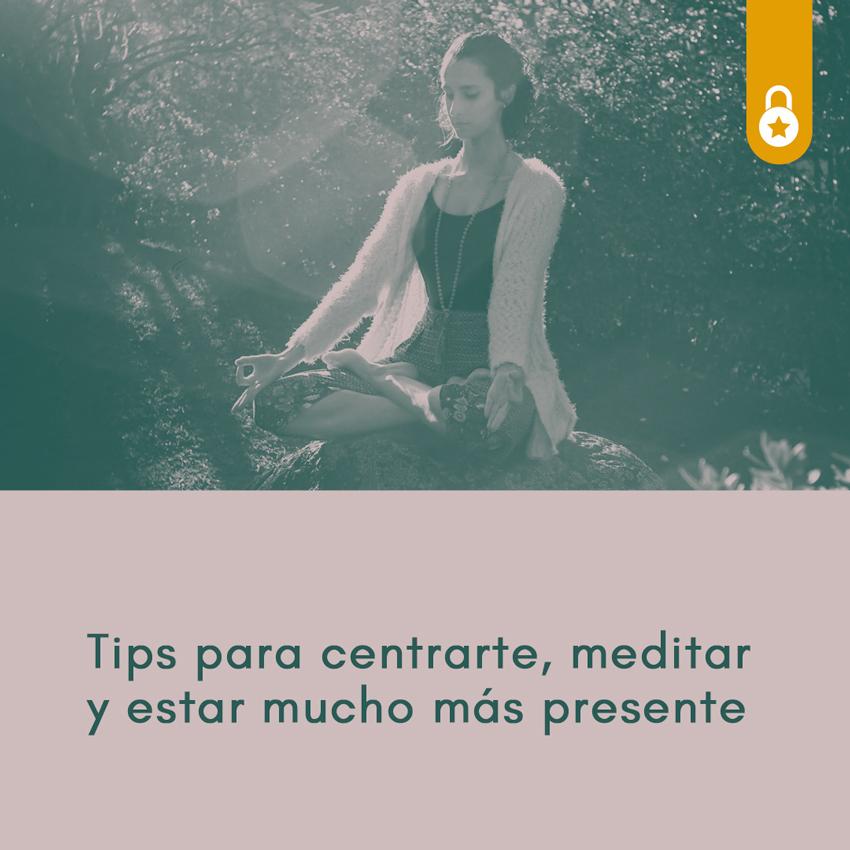 Tips para centrarte, meditar y estar mucho más presente