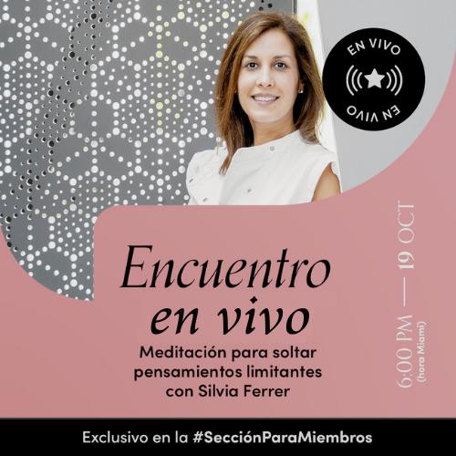 Encuentro en vivo - Meditación para soltar pensamientos limitantes con Silvia Ferrer