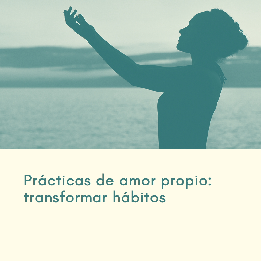 Prácticas de amor propio: Transformar hábitos