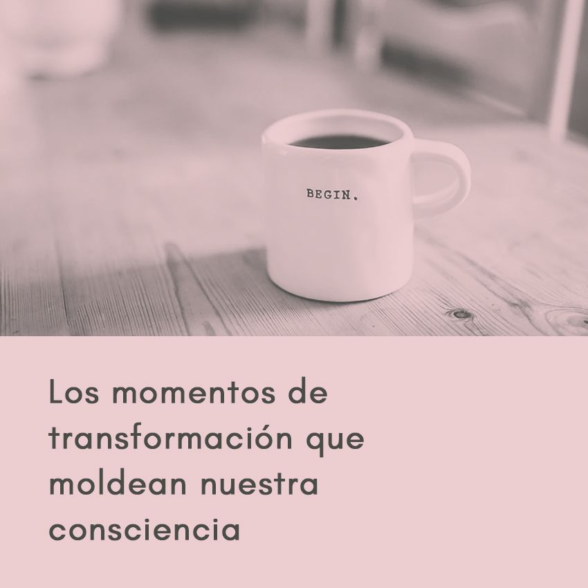 Los momentos de transformación que moldean nuestra consciencia