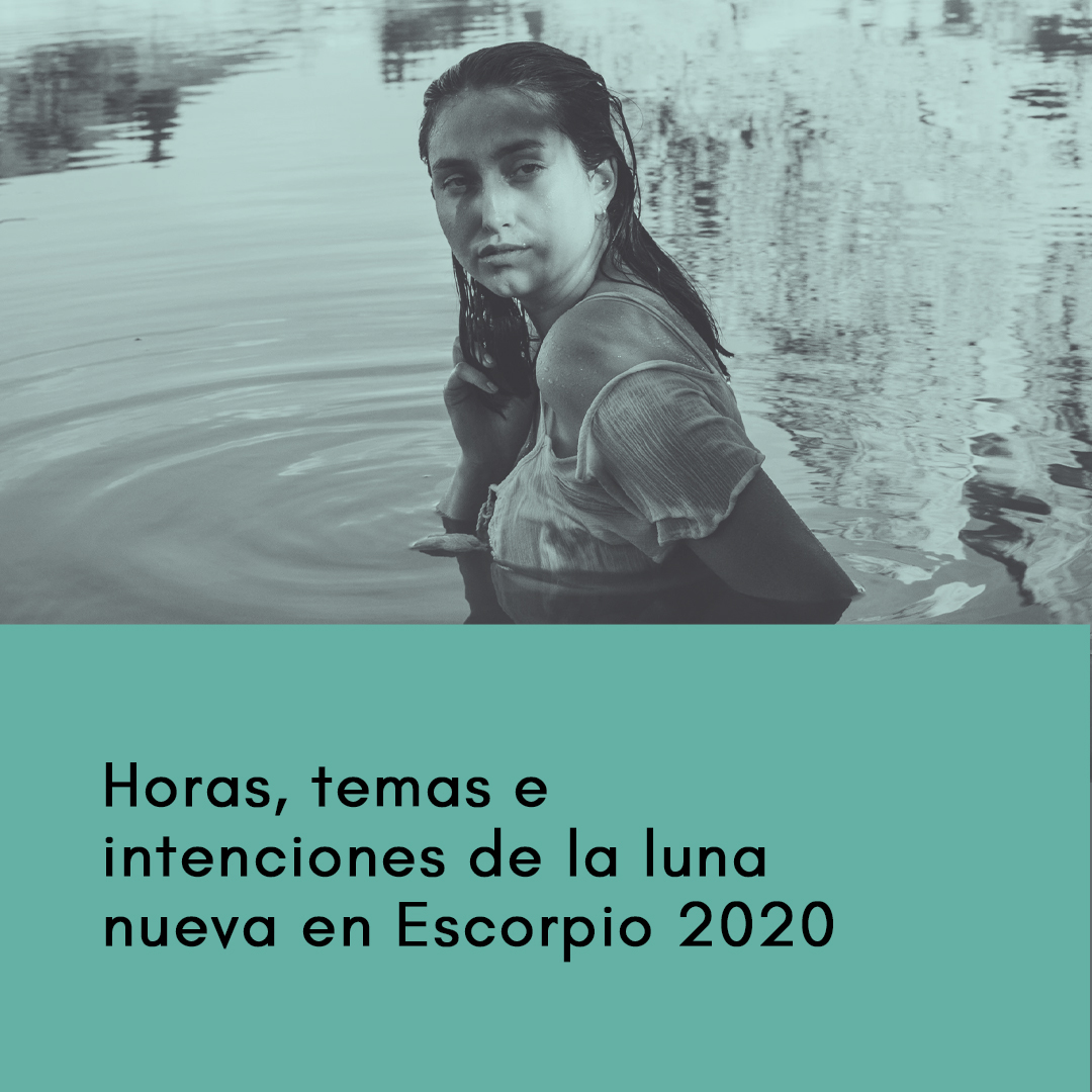 Horas, temas e intenciones de la luna nueva en Escorpio 2020