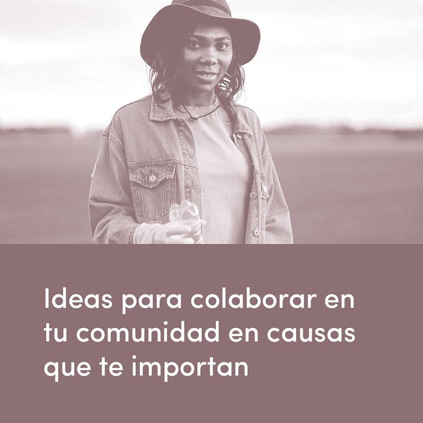 Ideas para colaborar en tu comunidad en causas que te importan