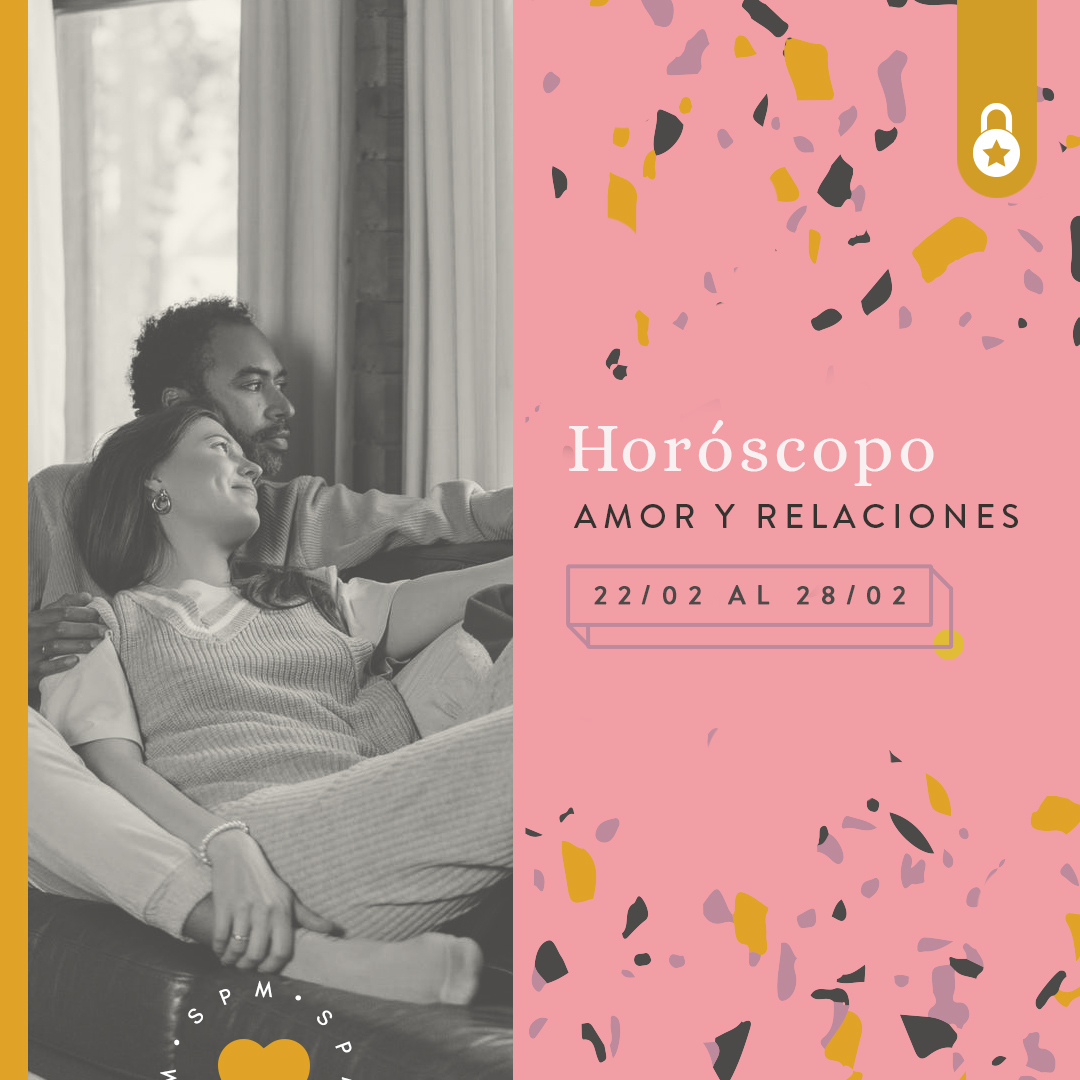 Horóscopo del amor y relaciones del 22 al 28 de febrero 2021