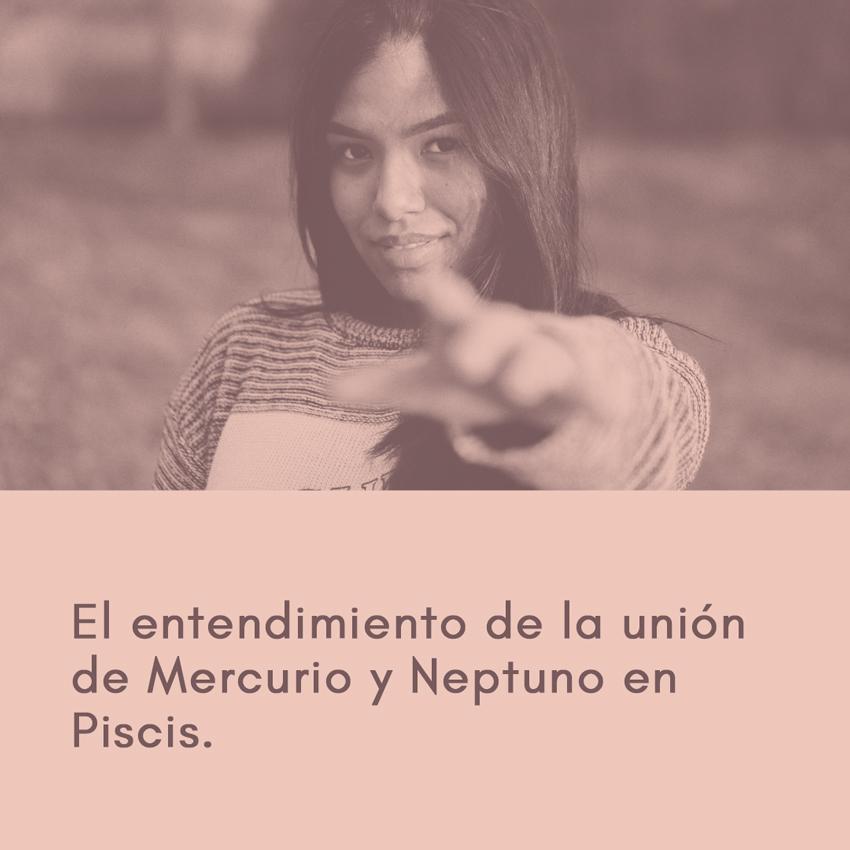 Mercurio y Neptuno en Piscis