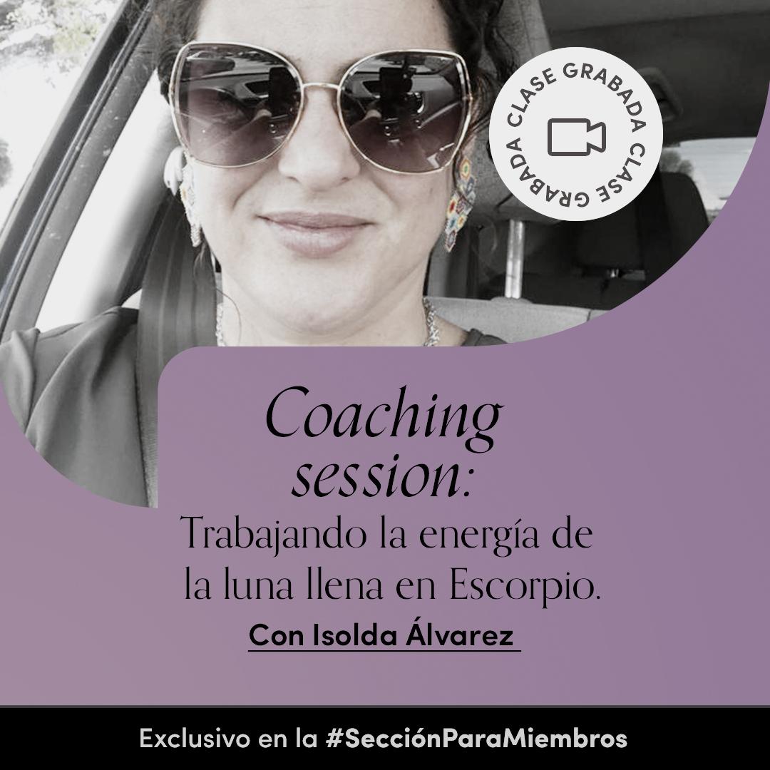 Coaching session: Trabajando la energía de la luna llena en Escorpio. Con Isolda Álvarez