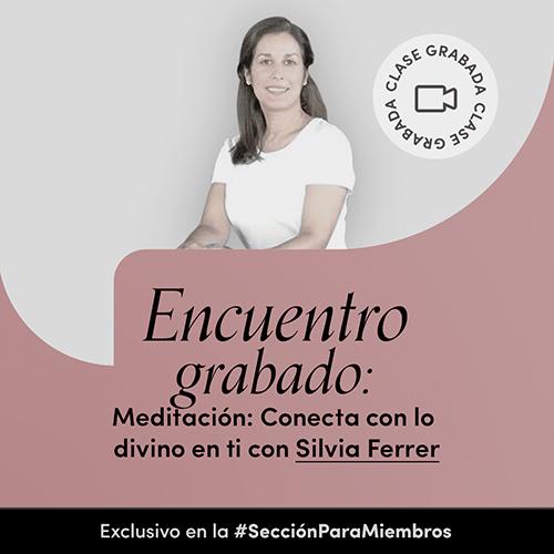 Meditación: Conecta con lo divino en ti con Silvia Ferrer