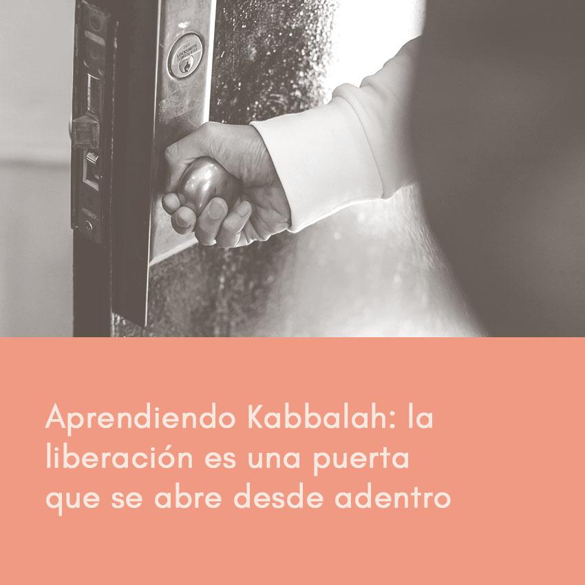 Aprendiendo Kabbalah: la liberación es una puerta que se abre desde adentro