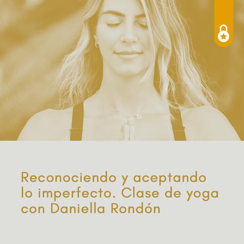 Reconociendo y aceptando lo imperfecto. Clase de yoga con Daniella Rondón